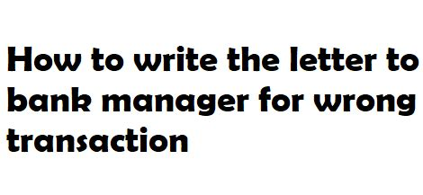 write  letter  bank manager  wrong