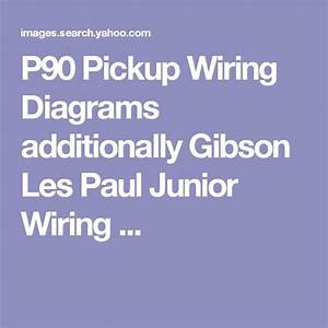 P90 Pickup Wiring Diagrams Additionally Gibson Les Paul