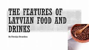 The features of latvian food and drinks