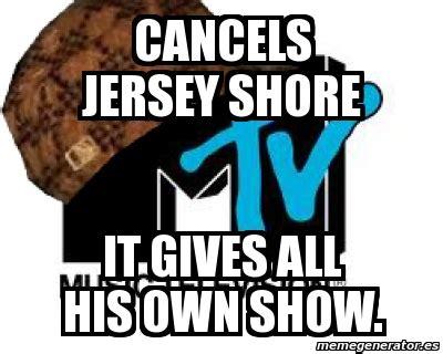 Jersey Shore Meme Generator - meme personalizado cancels jersey shore it gives all his own show 1205399