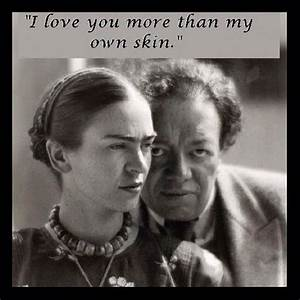 I love you more... Frida Kahlo Love Quotes