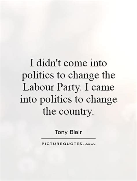 I Didn't Come Into Politics To Change The Labour Party I. Love Quotes Vows. Encouragement Quotes Spiritual. Tattoo Quotes Girl. Quotes About Strength Search. Quotes To Live By For 2014. Quotes Summer Night Dream. Boyfriend Angry Quotes. Adventure Time Quotes Games