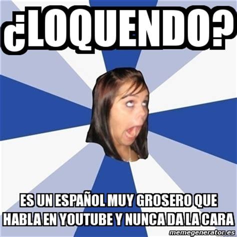 Memes Generator En Espaã Ol - meme annoying facebook girl 191 loquendo es un espa 241 ol muy grosero que habla en youtube y nunca