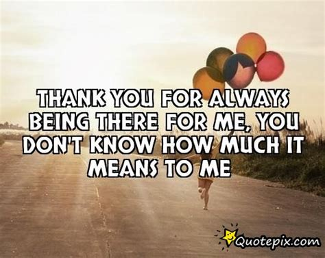 Thank You For Being There Quotes Quotesgram. You're My Zing Quotes. Nature Quotes For Weddings. Quotes For Him When He's Mad. Encouragement Quotes For Youth. Quotes About Strength Shakespeare. Inspirational Quotes About Change. Coffee Quotes On Facebook. Family Quotes Spiritual