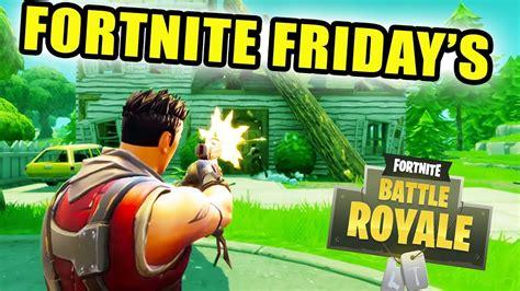 fortnight friday ep   game play fortnite battle