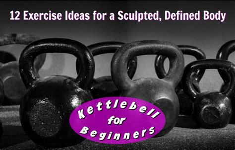 kettlebell exercises exercise beginners workout sculpted defined body routines started training jolt vipstuf