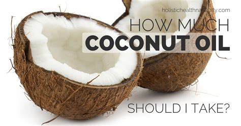 How Much Coconut Oil Should I Take To Experience The