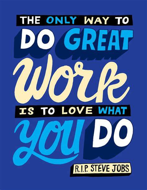The Only Way To Do Great Work Is To Love What You Do Steve Jobs  Poster #poster #passion