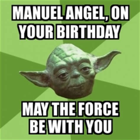 May The Force Be With You Meme - meme yoda manuel angel on your birthday may the force be with you 19976721