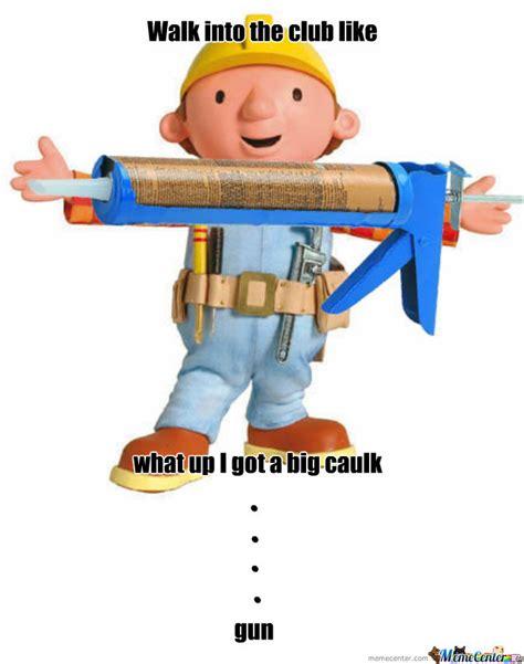 Bob The Builder Memes - bob the builder in da club by warhead meme center
