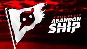 Knife Party - Abandon Ship (v2) Full HD Wallpaper and ...