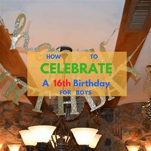 How To Celebrate A Boy's 16th Birthday