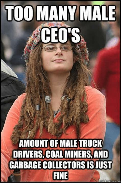 Too Many Memes - too many male too many male ceo s amountof male truck drivers coal minersand garbage collectors
