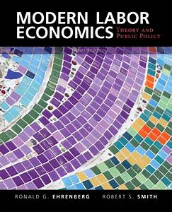 Modern Labor Economics Theory And Public Policy 12th