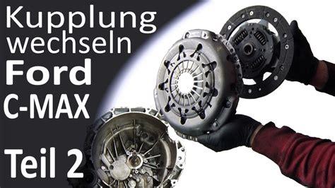 kupplung ford focus ford c max getriebe ausbauen kupplung wechseln teil 2 3 heute getriebe ausbauen kupplung
