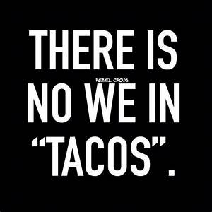 615 best Funny ... Taco Funny Quotes