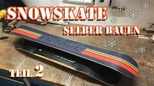 Longboard Selber Bauen : snowskate longboard deck selber bauen teil 2 youtube ~ Frokenaadalensverden.com Haus und Dekorationen
