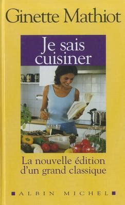 ginette mathiot je sais cuisiner je sais cuisiner luxe book by ginette mathiot 2 available editions alibris books