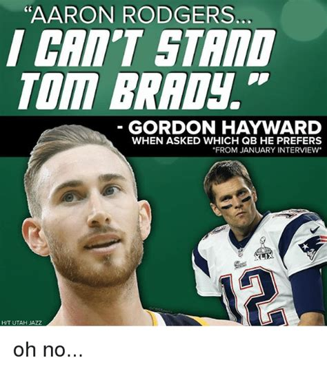 Aaron Rodgers Memes - aaron rodgers c0 cri t stand tom brady gordon hayward when asked which qb he prefers from