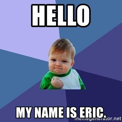 Eric Meme - hello my name is eric success kid meme generator
