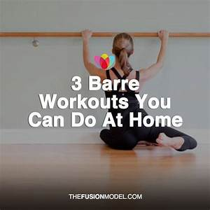3 Barre Workouts You Can Do At Home The Fusion Model