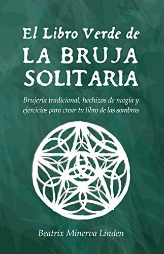 View el libro verde de la bruja solitaria.pdf · versión 1.pdf from letras 204 at unam mx. La Bruja Verde Pdf | Libro Gratis