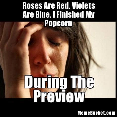 Roses Are Red Violets Are Blue Meme - roses are red violets are blue i finished my popcorn create your own meme