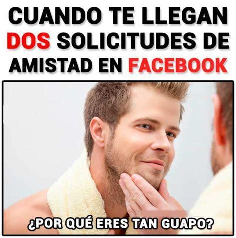 Memes De Nalgones - dopl3r com memes cuando te llegan dos solicitudes de amistad en facebook por que eres tan guapor
