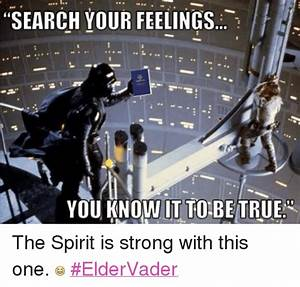 25+ Best Search Your Feelings You Know It to Be True Memes ...