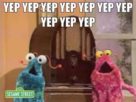 Yep Meme - yep yep yep yep yep yep yep yep yep yep martians quickmeme