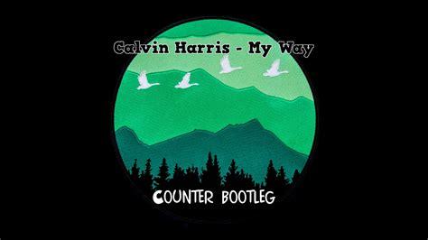 Calvin Harris  My Way ( Counter Bootleg