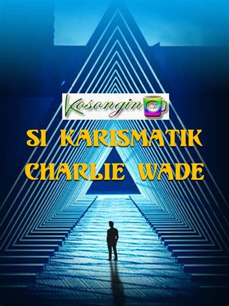 Come take a sneak peek at our si karismatik charlie wade bahasa indonesia pdf (novel) gratis. Cerita Novel Si Karismatik Charlie Wade Bahasa Indonesia ...