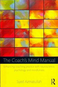The Coach U0026 39 S Mind Manual   Enhancing Coaching Practice With