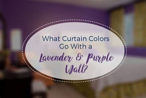 what colors go with lavender what curtain colors go with a lavender purple wall