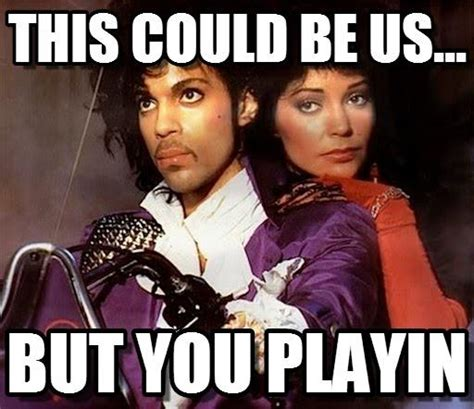 This Could Be Us Meme - prince could be us this could be us but you playing know your meme