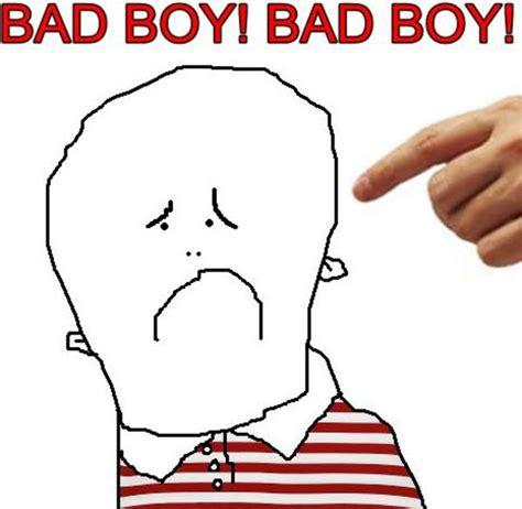 Your Meme Is Bad - bad boy bad boy know your meme