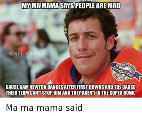 Adam Sandler Memes - my ma mama says people are mad cause cam newton dances after first downs and tds cause their
