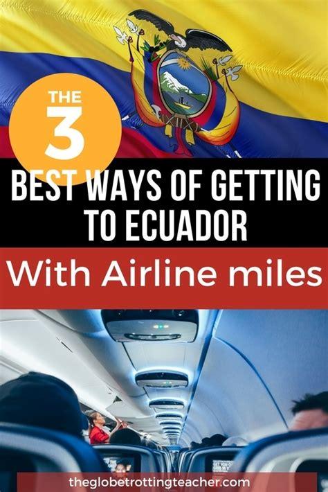 ways    ecuador  airline miles  globetrotting teacher