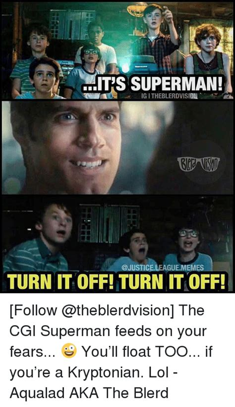 Justice League Meme - it s superman ig i theblerdvision turn it off turn it off follow the cgi superman feeds on