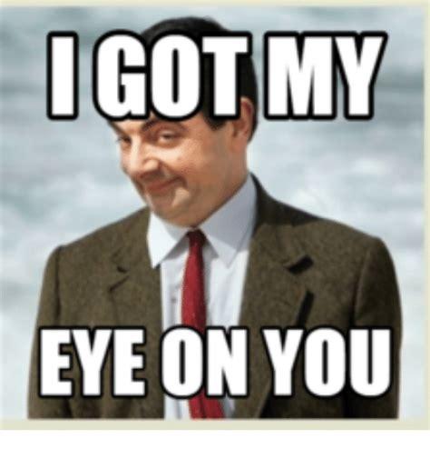 I Got My Eyes On You Meme - i got my eye on you eye meme on sizzle
