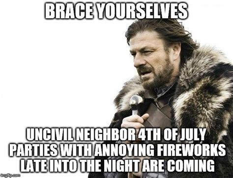 4th Of July Memes - brace yourselves 4th of july imgflip