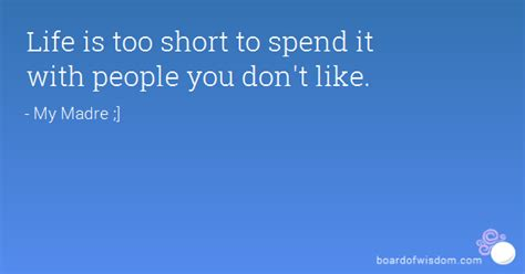 life   short  spend   people  dont