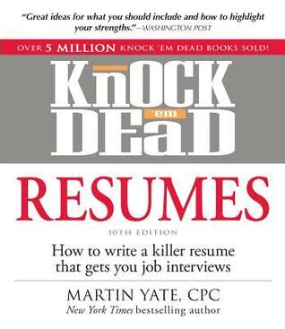 How To Write A Killer Resume by Knock Em Dead Resumes How To Write A Killer Resume That
