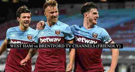 West Ham vs Brentford Live Stream Club Friendly (Free ...