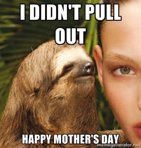 Dirty Sloth Meme - dirty sloth memes the rape sloth i didn t pull out happy mother s day sloth pinterest