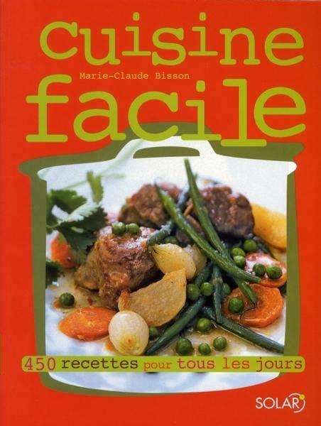 cuisine de tous les jours recettes livre cuisine facile 450 recettes pour tous les jours