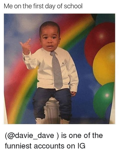 Meme Photos Funny - me on the first day of school is one of the funniest accounts on ig funny meme on sizzle