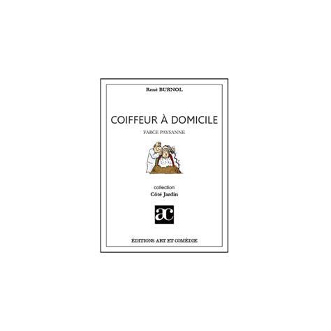 Coiffeur à Domicile, Burnol René  Librairie Théâtrale