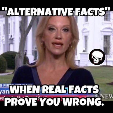Alternative Facts Memes - the quot alternative facts quot trump administration