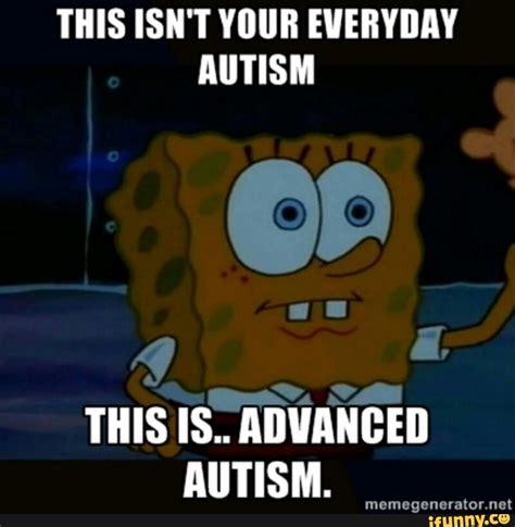 Autism Memes - autistic ifunny